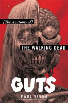 Guts : the anatomy of The walking dead / Paul Vigna.