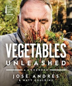 Vegetables unleashed : a cookbook / José Andrés and Matt Goulding ; photography by Peter Frank Edwards.