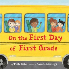 On the first day of first grade /  by Tish Rabe ; pictures by Sarah Jennings. - by Tish Rabe ; pictures by Sarah Jennings.