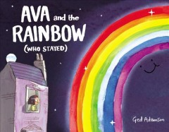 Ava and the rainbow (who stayed) /  Ged Adamson. - Ged Adamson.
