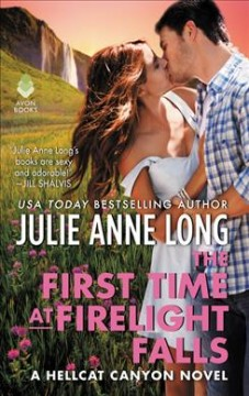 The first time at Firelight Falls /  Julie Anne Long. - Julie Anne Long.