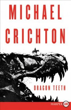 Dragon teeth : a novel / Michael Crichton. - Michael Crichton.