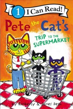 Pete the Cat's trip to the supermarket /  by Kimberly & James Dean. - by Kimberly & James Dean.