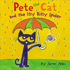 Pete the cat and the itsy bitsy spider /  by James Dean.