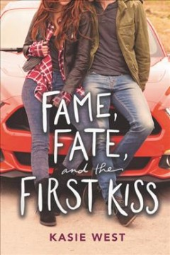 Fame, fate, and the first kiss /  Kasie West. - Kasie West.