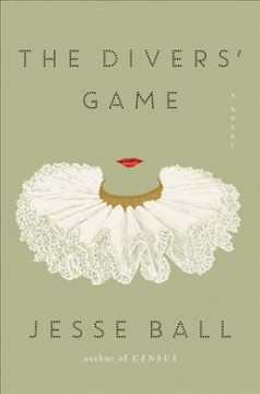 The divers' game : a novel / Jesse Ball.