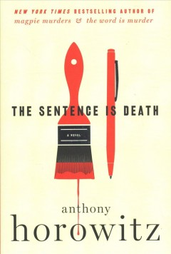The sentence is death : a novel / Anthony Horowitz. - Anthony Horowitz.