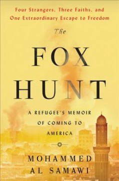 The fox hunt : a refugee's memoir of coming to America / Mohammed Al Samawi.