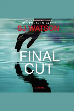 Final cut : a novel / SJ Watson. - SJ Watson.