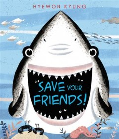 Save your friends /  written and illustrated by Hyewon Kyung. - written and illustrated by Hyewon Kyung.