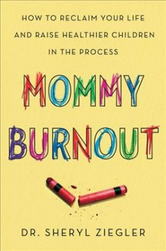 Mommy burnout : how to reclaim your life and raise healthier children in the process / Dr. Sheryl Ziegler. - Dr. Sheryl Ziegler.