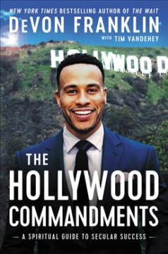 The Hollywood commandments : a spiritual guide to secular success / DeVon Franklin with Tim Vandehey.