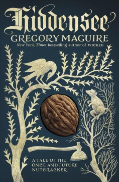 Hiddensee : A Tale of the Once and Future Nutcracker / Gregory Maguire.