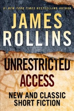 Unrestricted access : new and classic short fiction / James Rollins. - James Rollins.