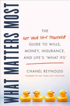 What matters most : the get your sh*t together guide to wills, money, insurance, and life's