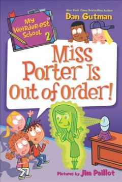 Miss Porter is out of order! /  Dan Gutman ; pictures by Jim Paillot. - Dan Gutman ; pictures by Jim Paillot.