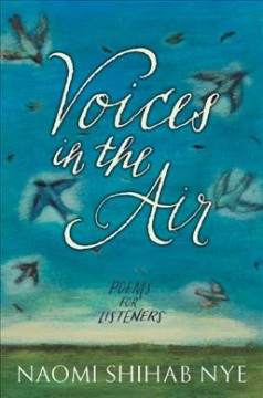 Voices in the air : poems for listeners / by Naomi Shihab Nye. - by Naomi Shihab Nye.