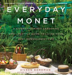 Everyday Monet : a Giverny-inspired gardening and lifestyle guide to living your best impressionist life / Aileen Bordman text and primary photography