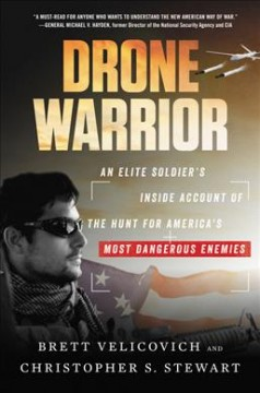 Drone warrior : an elite soldier's inside account of the hunt for America's most dangerous enemies / Brett Velicovich and Christopher S. Stewart. - Brett Velicovich and Christopher S. Stewart.