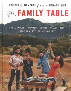 The family table : recipes and moments from a nomadic life / Jazz Smollett-Warwell, Jurnee Smollett-Bell, Jake Smollett, Jussie Smollett.