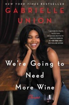 We're going to need more wine : stories that are funny, complicated, and true / Gabrielle Union.