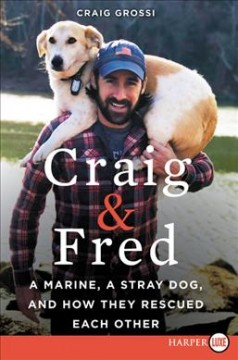 Craig & Fred : a Marine, a stray dog, and how they rescued each other / Craig Grossi. - Craig Grossi.