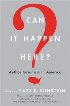 Can it happen here? : authoritarianism in America / edited by Cass R. Sunstein.