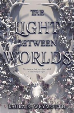 The light between worlds /  Laura E. Weymouth. - Laura E. Weymouth.