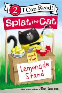 Splat the cat and the lemonade stand /  based on the creation of Rob Scotton ; Cover art by Rick Farley ; by Laura Driscoll ; pictures by Robert Eberz.