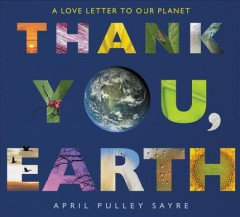 Thank you, Earth : a love letter to our planet / April Pulley Sayre.