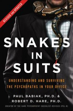 Snakes in suits : understanding and surviving the psychopaths in your office / Paul Babiak, Ph. D., and Robert D. Hare, CM, Ph. D. - Paul Babiak, Ph. D., and Robert D. Hare, CM, Ph. D.