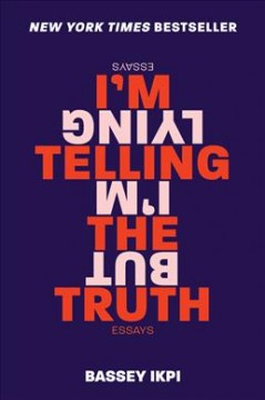 I'm telling the truth, but i'm lying : essays / Bassey Ikpi. - Bassey Ikpi.