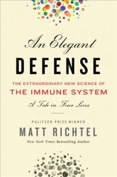Elegant defense : the extraordinary new science of the immune system : a tale in four lives / Matt Richtel.