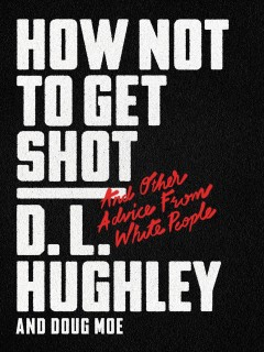 How not to get shot : and other advice from white people / D.L. Hughley.