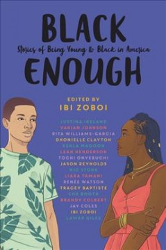 Black enough : stories of being young & black in America / edited by Ibi Zoboi. - edited by Ibi Zoboi.