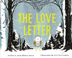 The love letter /  written by Anika Aldamuy Denise ; illustrated by Lucy Ruth Cummins. - written by Anika Aldamuy Denise ; illustrated by Lucy Ruth Cummins.