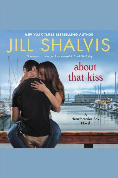 About that kiss : a Heartbreaker Bay novel / Jill Shalvis.
