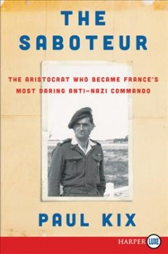 The saboteur : the aristocrat who became France's most daring anti-Nazi commando / Paul Kix. - Paul Kix.