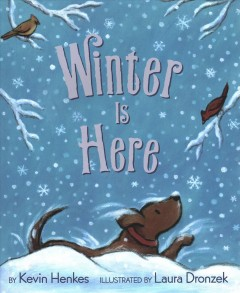 Winter is here /  by Kevin Henkes ; illustrated by Laura Dronzek.