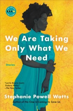 We are taking only what we need : stories / Stephanie Powell Watts.