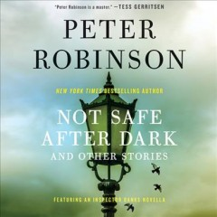 Not safe after dark : and other stories / Peter Robinson.