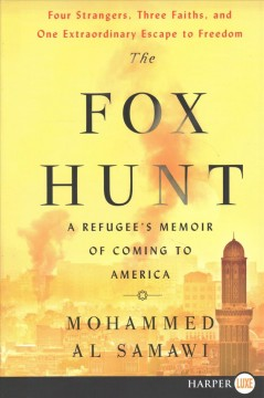 The fox hunt : a refugee's memoir of coming to America / Mohammed Al Samawi. - Mohammed Al Samawi.