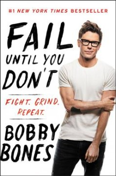 Fail until you don't : fight, grind, repeat / Bobby Bones. - Bobby Bones.