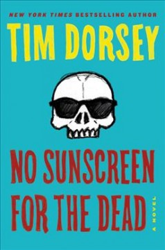 No sunscreen for the dead /  Tim Dorsey. - Tim Dorsey.