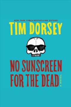 No sunscreen for the dead : a novel / Tim Dorsey. - Tim Dorsey.