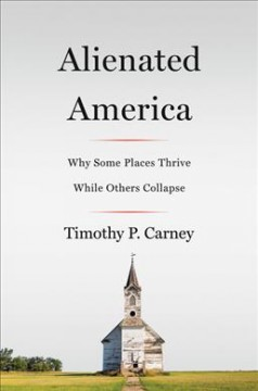 Alienated America : why some places thrive while others collapse / Timothy P. Carney. - Timothy P. Carney.
