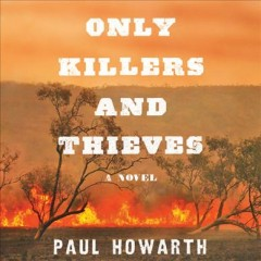 Only killers and thieves : a novel / Paul Howarth.