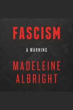 Fascism - A Warning [Release date Apr. 10, 2018] /  Madeleine Albright.