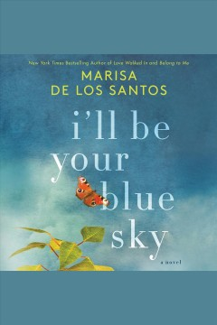 I'll be your blue sky : a novel / Marisa de los Santos. - Marisa de los Santos.