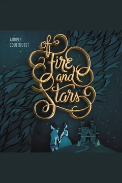 Of fire and stars /  Audrey Coulthurst.